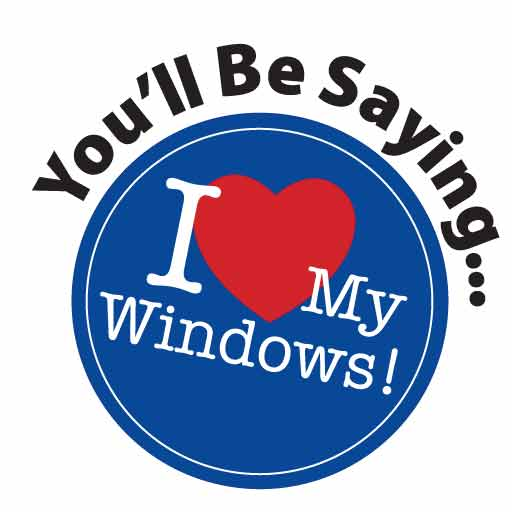 You'll Be Saying, 'I Love My Windows' - Logo